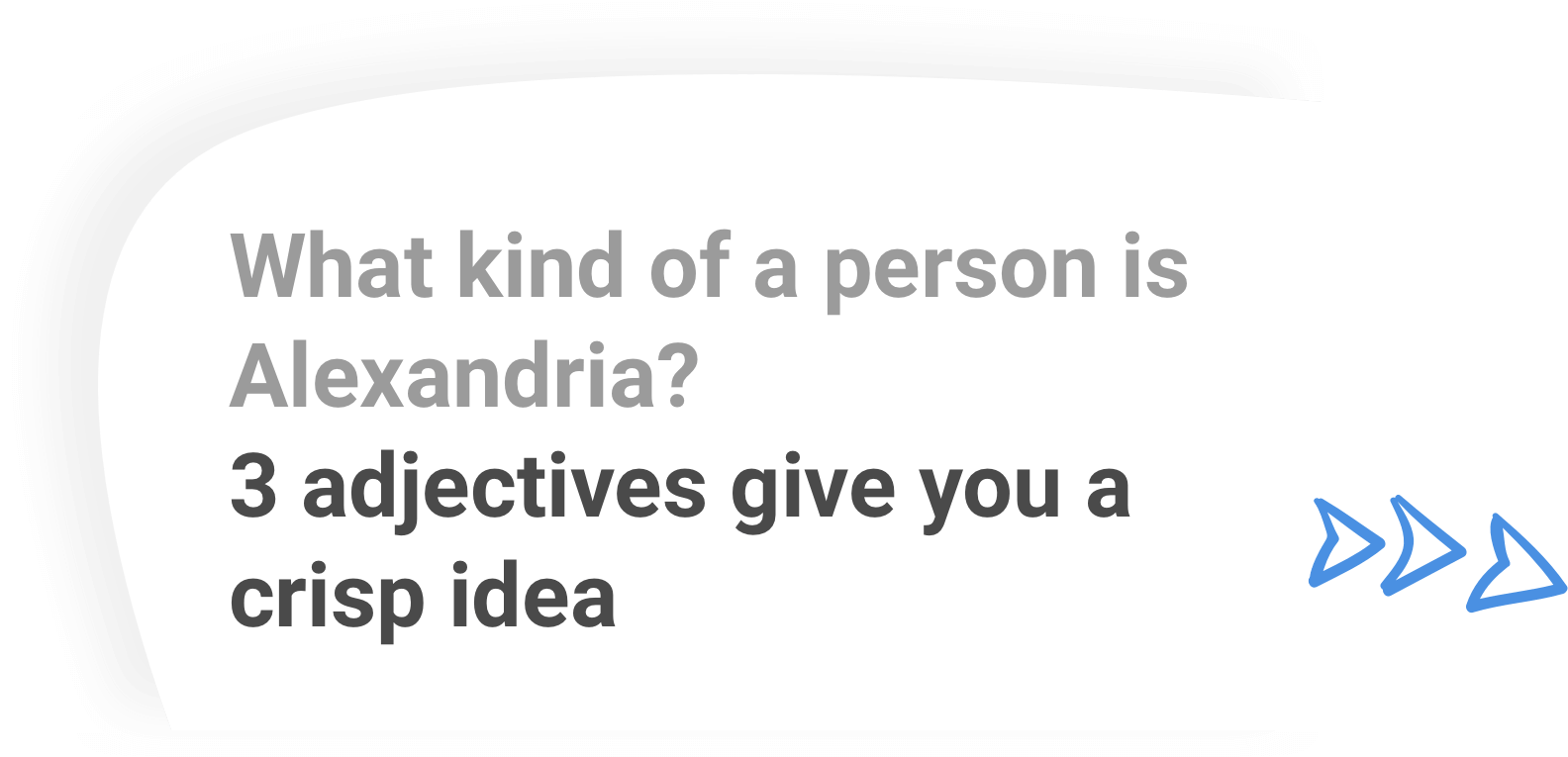 What kind of a person is Alexandria? 3 adjectives give you a crisp idea