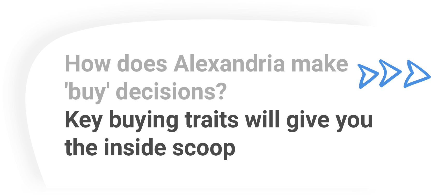 How does Alexandria make 'buy' decisions? Key buying traits give you the inside scoop